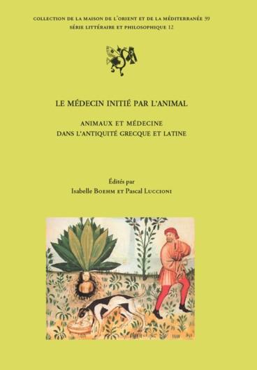 Le m decin initi par l 39 animal animaux et m decine dans l 39 antiquit grecque et latine actes du - Maison de la mediterranee ...